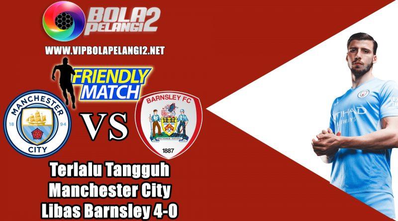 Terlalu Tangguh Manchester City Libas Barnsley 4-0