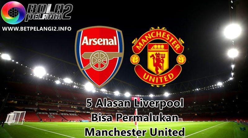 5 Alasan Liverpool Bisa Permalukan Manchester United