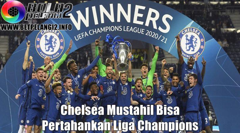 Chelsea Mustahil Bisa Pertahankan Liga Champions